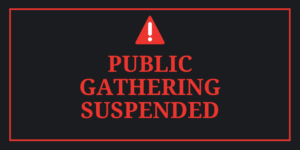 PUBLIC GATHERING SUSPENDED UNTIL FURTHER NOTICE